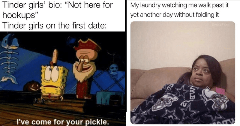Funny memes and tweets, spongebob meme about tinder girls wanting the pickle, meme about laundry.
