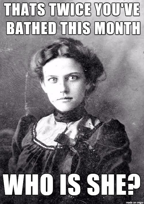 overly obsessed girlfriend from last century - Poster - THATS TWICE YOU'VE BATHED THIS MONTH WHO IS SHE? made on imgur