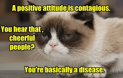 cat attitude contagious positive caption Grumpy Cat