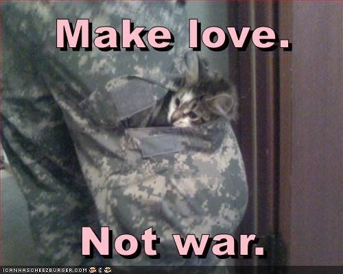 Make love. Not war.