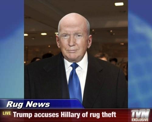 Rug News - Trump accuses Hillary of rug theft