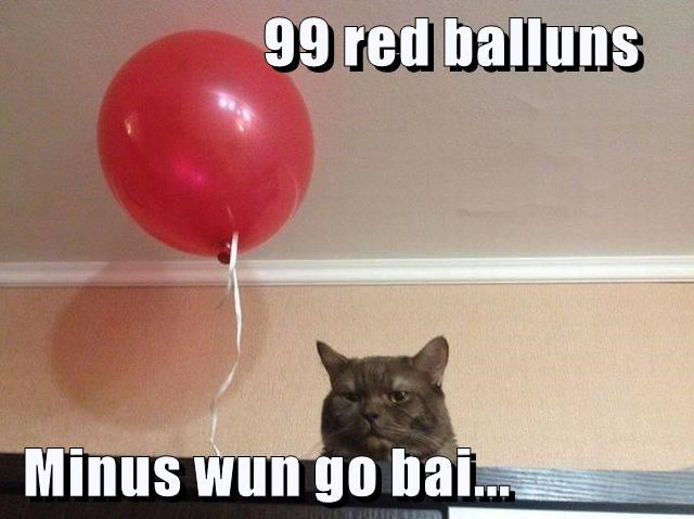 99 red balluns   Minus wun go bai...