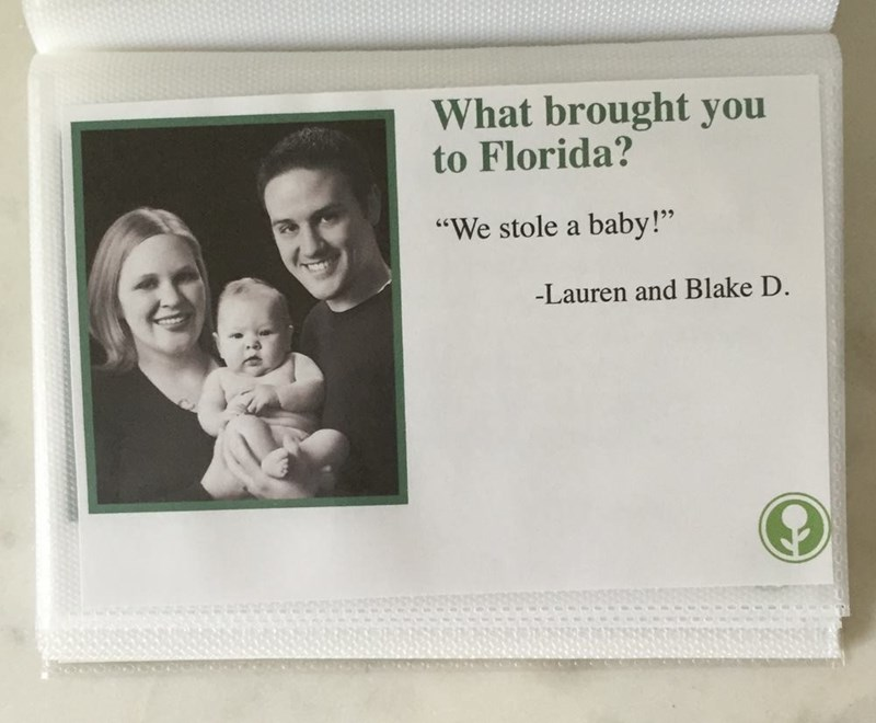 "Photograph - What brought you to Florida? ""We stole a baby!"" -Lauren and Blake D."