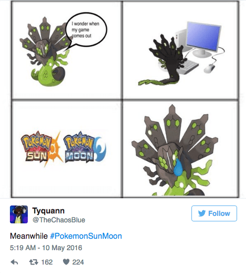 Graphic design - I wonder when my game pomes out SUN MOON Tyquann Follow @TheChaosBlue Meanwhile #PokemonSunMoon 5:19 AM -10 May 2016 224 t162