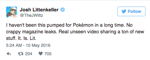 Text - Josh Littenkeller Follow @TheJWittz I haven't been this pumped for Pokémon in a long time. No crappy magazine leaks. Real unseen video sharing a ton of new stuff. It. Is. Lit 5:24 AM-10 May 2016 t204 705