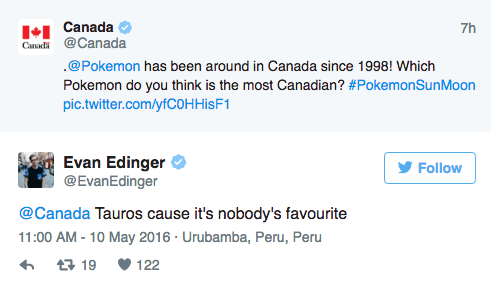 Text - Canada Canad @Canada 7h @Pokemon has been around in Canada since 1998!! Which Pokemon do you think is the most Canadian? #PokemonSunMoon pic.twitter.com/yfCOHHisF1 Evan Edinger @EvanEdinger Follow @Canada Tauros cause it's nobody's favourite 11:00 AM -10 May 2016. Urubamba, Peru, Peru t19 122