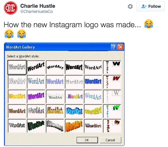 Text - Charlie Hustle Follow @CharlieHustleCo How the new Instagram logo was made... ?X WordArt Gallery Select a WordArt style: WordArt WordAr WordArt WordArt W WordArt W WordArt WordArt WordArt ordArt WordArt WardArt WordArtWordArtWorArt WordArt WordArt WardArtWardAthSordA Wurning WardAt t Cancel ок