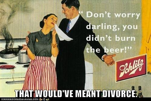 THAT WOULD'VE MEANT DIVORCE.