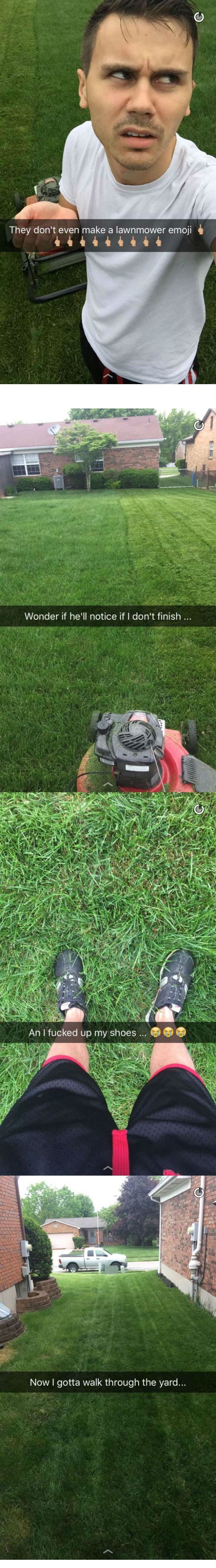 Grass - They don't even make a lawnmower emoji Wonder if he'll notice if I don't finish... An I fucked up my shoes... Now I gotta walk through the yard... E