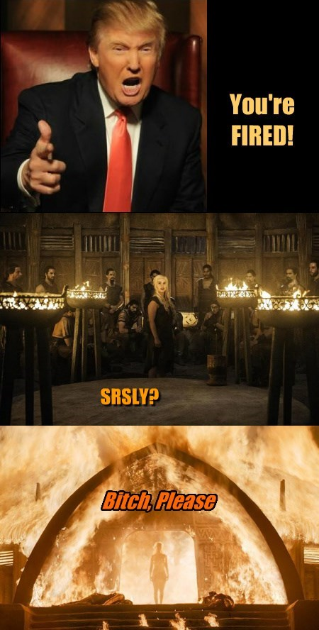 "Daenerys - Taking ""You're Fired"" to a Whole New Level"