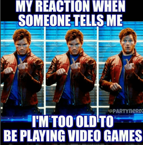 people-saying-youre-too-old-for-video-games-has-you-like