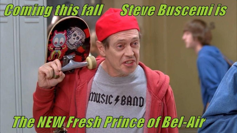 Coming this fall       Steve Buscemi is      The NEW Fresh Prince of Bel-Air