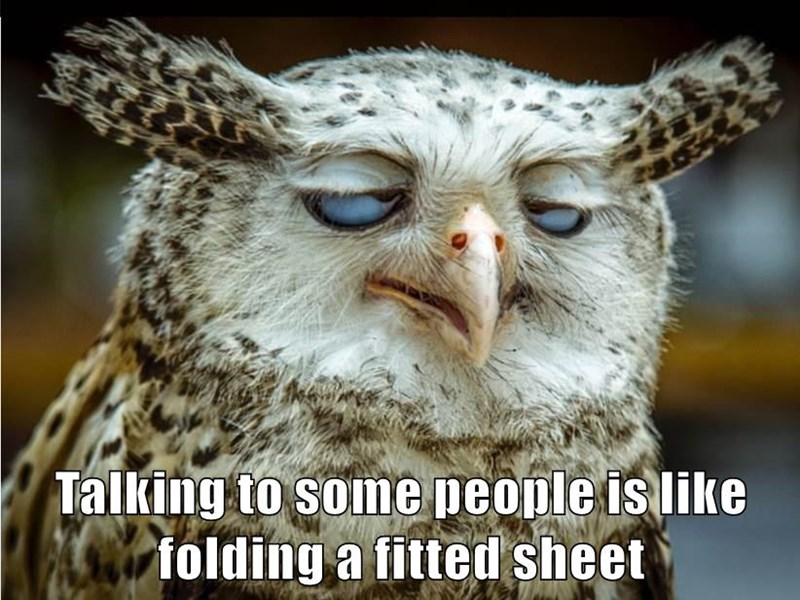 Talking to some people is like folding a fitted sheet