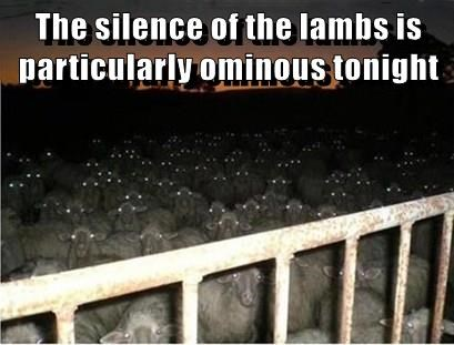 The silence of the lambs is particularly ominous tonight