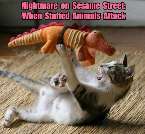 cat stuffed animals captioned attack nightmare Sesame Street - 8800647424
