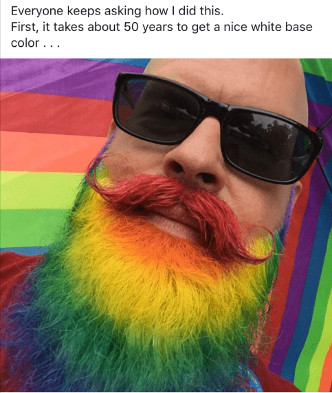 image beard rainbow Then You Just Only Eat One Color Of Food Until It Starts Changing the Color of Your Beard