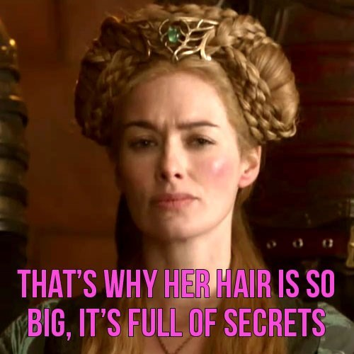 Hair - THAT'S WHY HER HAIR IS SO BIG, IT'S FULL OF SECRETS