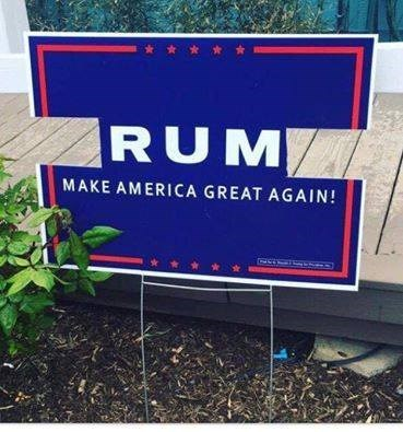 alcohol,signs,donald trump,Rum,hacked irl,politics