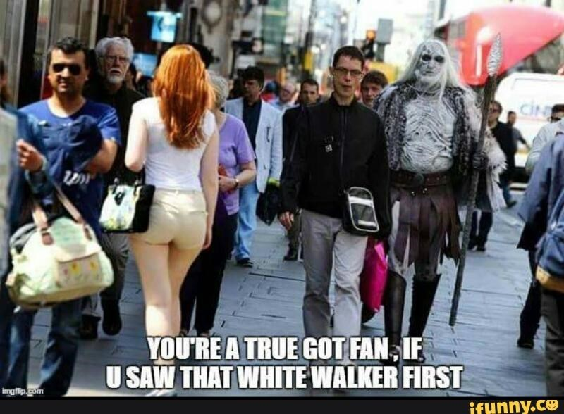 if you saw the white walker first