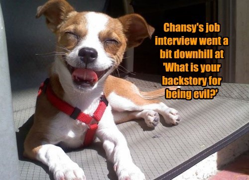 Chansy's job interview went a bit downhill at 'What is your backstory for being evil?'
