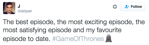 tweet about game of thrones The best episode, the most exciting episode, the most satisfying episode and my favourite episode to date. #GameOfThrones