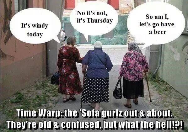 Time Warp: the 'Sofa gurlz out & about. They're old & confused, but what the hell!?!