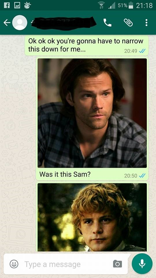 Face - 21:18 51% Ok ok ok you're gonna have to narrow this down for me... 20:49 Was it this Sam? 20:50 Type a message