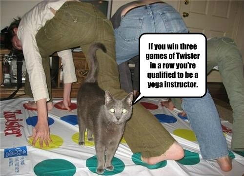 If you win three games of Twister in a row you're qualified to be a yoga instructor.