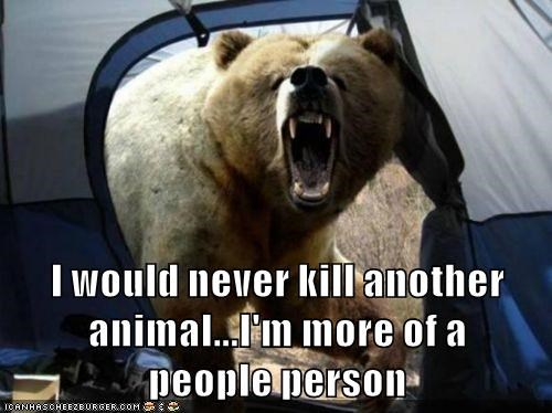 I would never kill another animal...I'm more of a                          people person