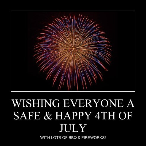 WISHING EVERYONE A SAFE & HAPPY 4TH OF JULY