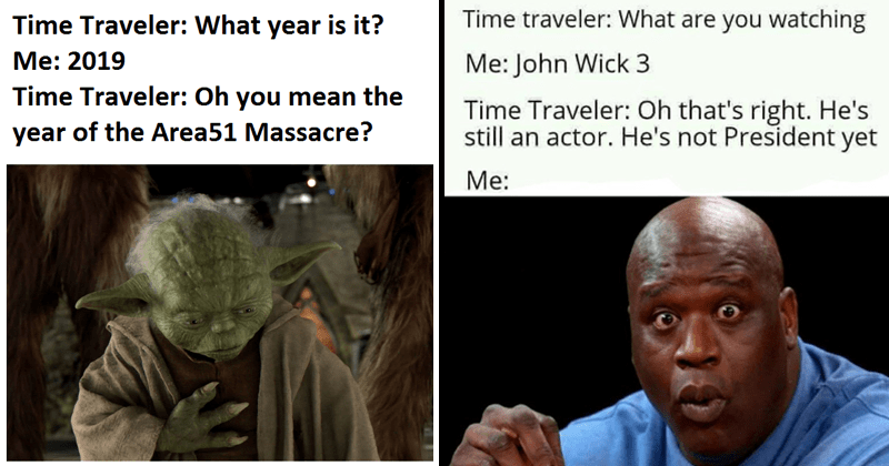 Funny memes about time traveling, time travel memes, time traveler conversation memes, yoda, area 51 memes, shaquille o'neal reaction.