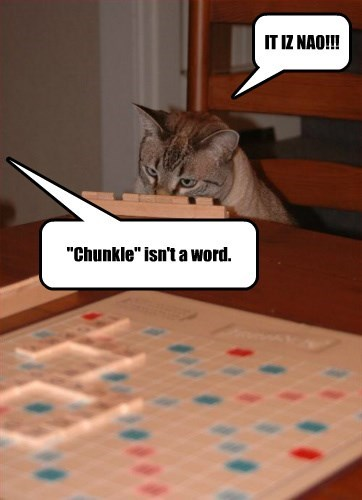 """Chunkle"" isn't a word. IT IZ NAO!!!"