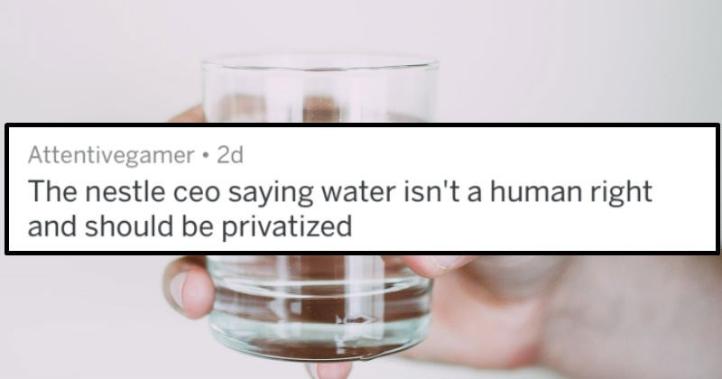 askreddit thread about ways companies eff their customers, nestle ceo saying water should be privatized