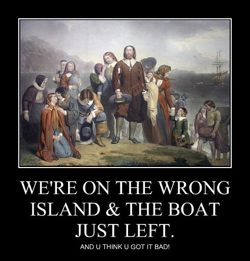 WE'RE ON THE WRONG ISLAND & THE BOAT JUST LEFT. AND U THINK U GOT IT BAD!