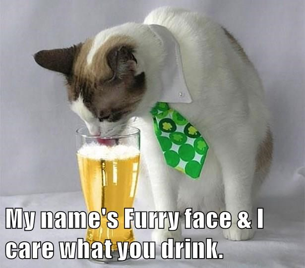 My name's Furry face & I care what you drink.