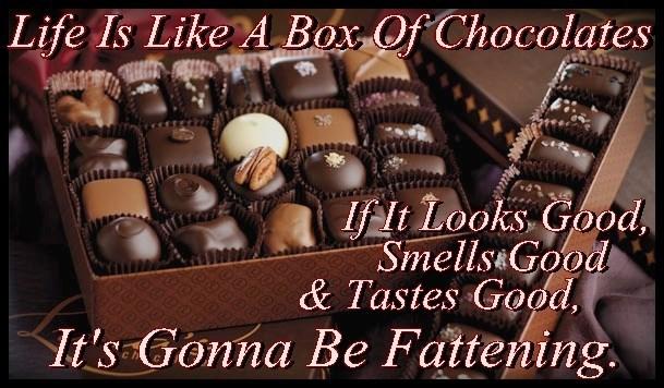 Life Is Like A Box Of Chocolates-