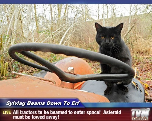 Sylviag Beams Down To Erf - All tractors to be beamed to outer space!  Asteroid must be towed away!