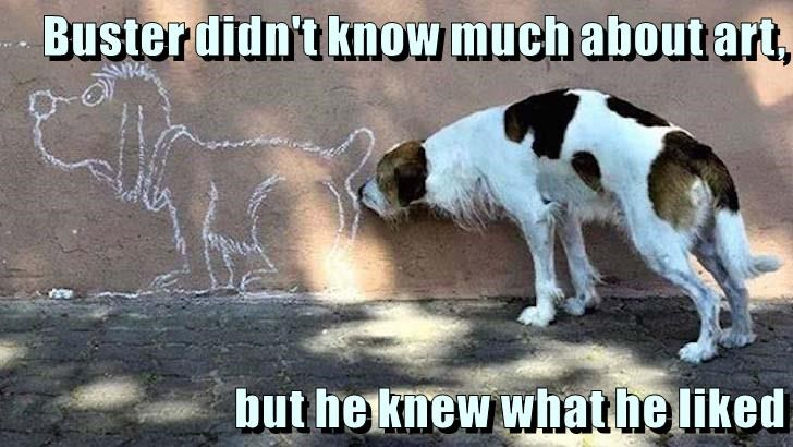 Buster didn't know much about art,  but he knew what he liked