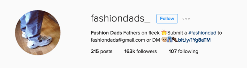 Text - fashiondads_ Follow o o o Fashion Dads Fathers on fleek Submit a #fashiondad to fashiondads@gmail.com or DM bit.ly/1Yg8aTM 107 following 215 posts 163k followers