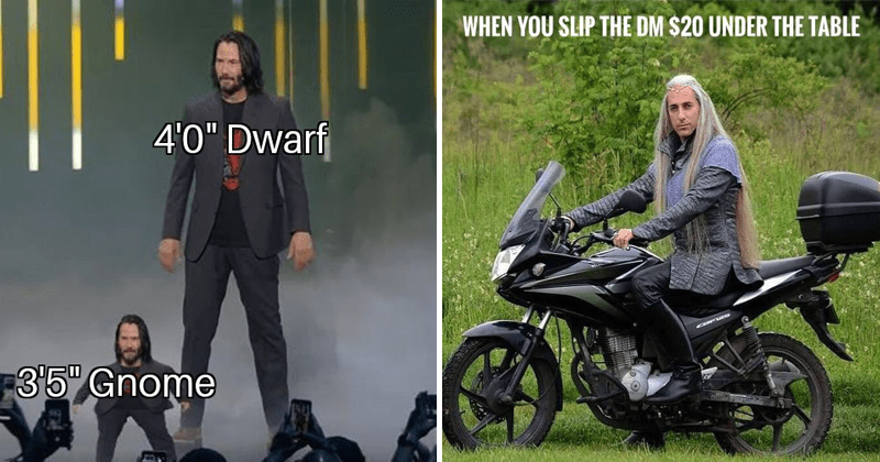 Funny Dungeons and Dragons memes, mini keanu meme about dwarves and gnomes, meme about slipping the dungeon master $20, elf on a motorcycle.