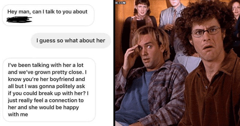 Cringey text message story about a guy who tries to get his friend to break up with his girlfriend | Hey man, can talk about guess so about her been talking with her lot and grown pretty close. know her boyfriend and all but gonna politely ask if could break up with her just really feel connection her and she would be happy with