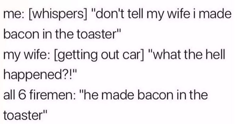 Funny memes about marriage, funny marriage tweets, relatable memes for people who are married, tweet about husband making bacon in the toaster.