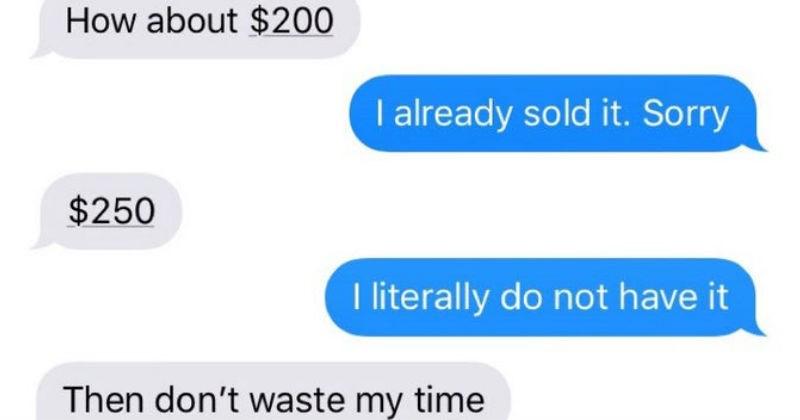 terrible frustrating FAIL ridiculous dumb cheap deals rude money stupid choosing beggar - 8886277