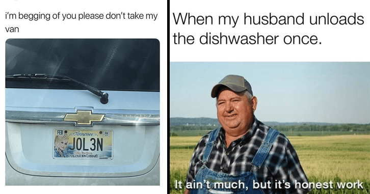Funny memes, funny tweets, meme about a car with the license plate that says 'jolene' don't take my van, meme about husband cleaning dishwasher.