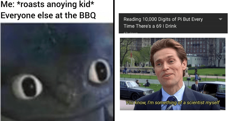 Funny dank memes, fresh dank memes, willem dafoe something of a scientist myself, meme about roasting an annoying kid at a bbq.