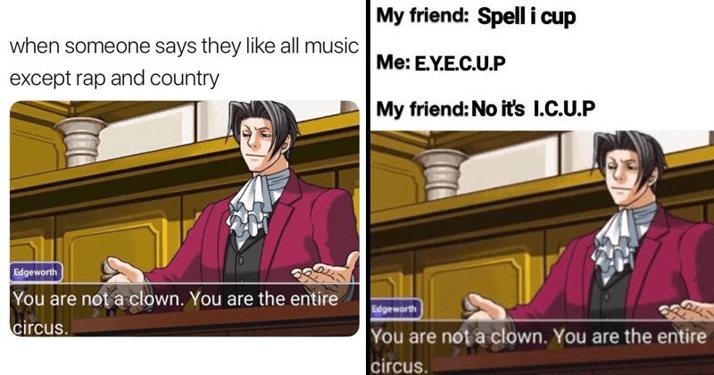 Funny memes, you are not a clown you are the entire circus, twitter memes, phoenix wright: ace attorney.