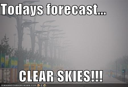 Todays forecast    CLEAR SKIES!!! - Cheezburger - Funny