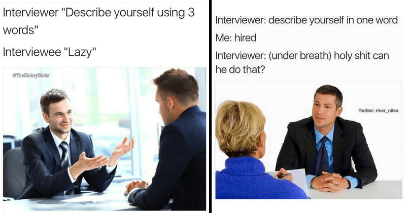 Funny memes and weird memes about job interviews.