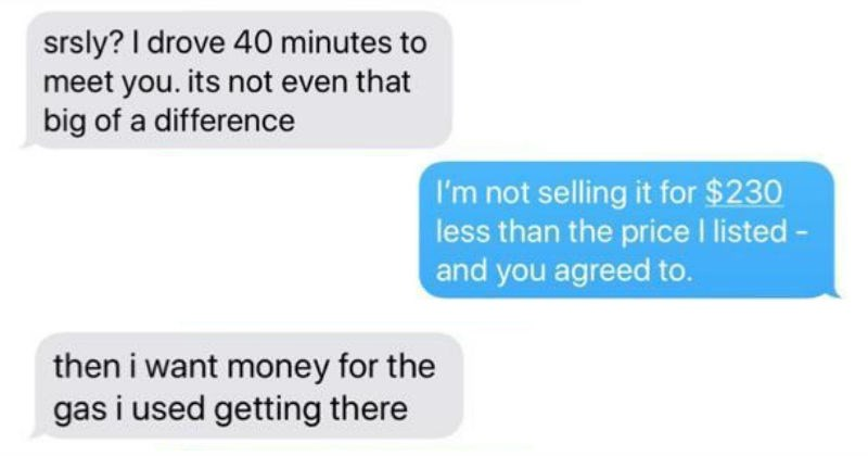 cheapskates, person refusing to pay the price they agreed to and demands money for gas