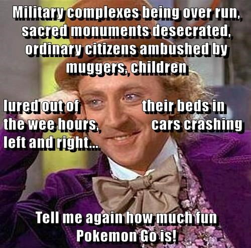 Military complexes being over run, sacred monuments desecrated, ordinary citizens ambushed by muggers, children  lured out of                       their beds in the wee hours,                   cars crashing left and right... Tell me again how much fun P
